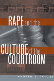 Rape and the Culture of the Courtroom ebook by Andrew E. Taslitz