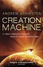 Creation Machine - (The Spin Trilogy 1) ebook by Andrew Bannister