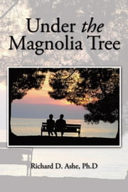 Under the Magnolia Tree ebook by Richard D. Ashe, Ph.D