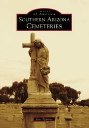 Southern Arizona Cemeteries ebook by Jane Eppinga