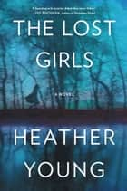 The Lost Girls ebook by Heather Young