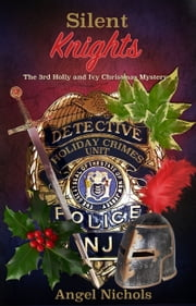 Silent Knights: The 3rd Holly and Ivy Christmas Mystery ebook by Angel Nichols