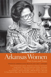 Arkansas Women - Their Lives and Times ebook by Cherisse Jones-Branch, Gary T. Edwards, Michael B. Dougan,...