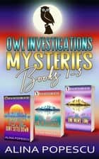 OWL Investigations Mysteries Books 1-3 ebook by Alina Popescu
