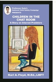 Children in the Chat Room - A Story on Internet Predators ebook by Karl A. Floyd