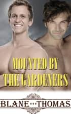 Mounted By The Gardeners ebook by Blane Thomas