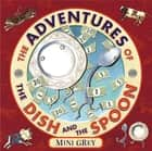 The Adventures of the Dish and the Spoon eBook by Mini Grey