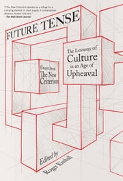Future Tense - The Lessons of Culture in an Age of Upheaval ebook by Roger Kimball
