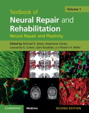 Textbook of Neural Repair and Rehabilitation: Volume 1, Neural Repair and Plasticity ebook by Professor Michael Selzer,Professor Stephanie Clarke,Dr Leonardo Cohen,Gert Kwakkel,Robert Miller