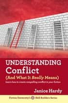 Understanding Conflict (And What It Really Means) - Skill Builders, #2 ebook by Janice Hardy