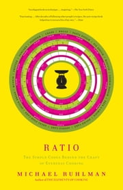 Ratio - The Simple Codes Behind the Craft of Everyday Cooking ebook by Michael Ruhlman