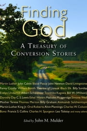 Finding God - A Treasury of Conversion Stories ebook by John M. Mulder