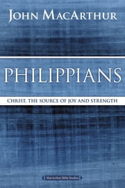 Philippians - Christ, the Source of Joy and Strength ekitaplar by John F. MacArthur