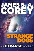 Strange Dogs - An Expanse Novella ebook by James S. A. Corey