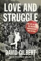 Love and Struggle - My Life in SDS, the Weather Underground, and Beyond ebook by David Gilbert, Boots Riley