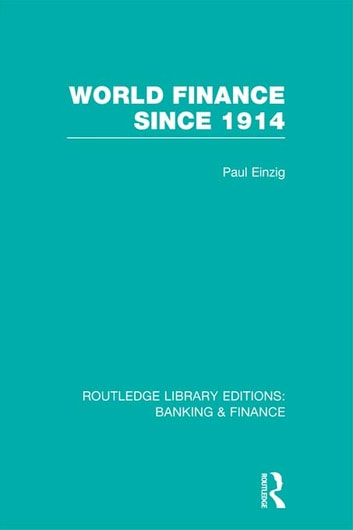 World Finance Since 1914 (RLE Banking & Finance) ebook by Paul Einzig