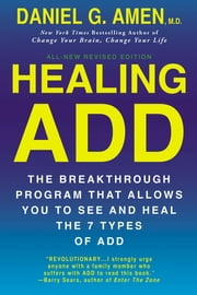 Healing ADD Revised Edition - The Breakthrough Program that Allows You to See and Heal the 7 Types of ADD ebook by Daniel G. Amen