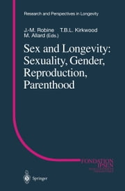 Sex and Longevity: Sexuality, Gender, Reproduction, Parenthood ebook by J.-M. Robine,T.B.L. Kirkwood,M. Allard