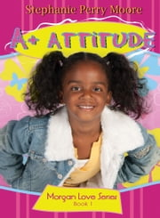 A+ Attitude ebook by Stephanie Perry Moore