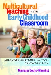 Multicultural Teaching in the Early Childhood Classroom - Approaches, Strategies and Tools, Preschool-2nd Grade ebook by Mariana Souto-Manning