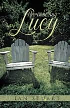 Remembering Lucy ebook by IAN STUART