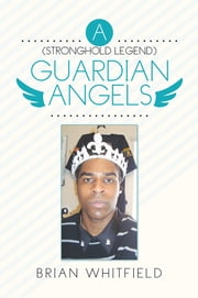 A ( Stronghold Legend ) Guardian Angels ebook by Brian Whitfield
