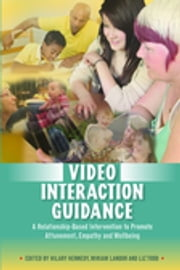 Video Interaction Guidance - A Relationship-Based Intervention to Promote Attunement, Empathy and Wellbeing ebook by Hilary Kennedy, Miriam Landor, Liz Todd,...