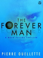 The Forever Man - A Near-Future Thriller ebook by Pierre Ouellette