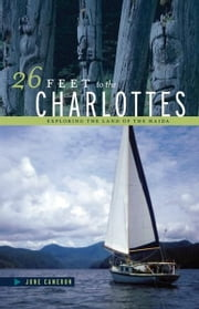 26 Feet to the Charlottes: Exploring the Land of the Haida ebook by June Cameron