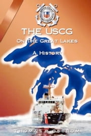 The United States Coast Guard On The Great Lakes ebook by Thomas P. Ostrom