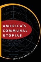 America's Communal Utopias ebook by Donald E. Pitzer