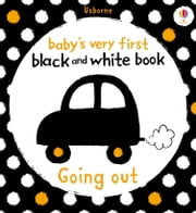 Baby's Very First Black and White Book Going Out: Baby's Very First ebook by