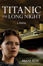 Titanic: The Long Night - The Long Night ebook by Diane Hoh