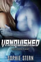 Vanquished - The Hidden Planet, #2 ebook by Sophie Stern