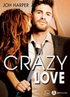 Crazy Love ebook by Joh Harper