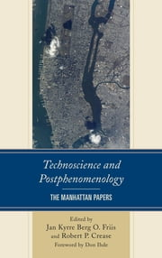 Technoscience and Postphenomenology - The Manhattan Papers ebook by Jan Kyrre Berg O. Friis,Robert P. Crease,Lars Botin,Anette Forss,Michael Funk,Cathrine Hasse,Stacy O. Irwin,Roisin Lally,Srikanth Mallavarapu,Eduardo Mendieta,Junichi Murata,Shoji Nagataki,Kyle Powys Whyte,Robert Rosenberger,Robert C. Scharff,Evan Selinger,Shannon Vallor,Peter-Paul Verbeek,Galit Wellner