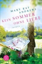 Kein Sommer ohne Liebe - Roman ebook by Mary Kay Andrews, Andrea Fischer