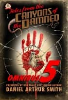 Tales from the Canyons of the Damned: Omnibus No. 5 ebook by Daniel Arthur Smith, Peter Cawdron, D.K. Cassidy,...