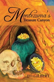 Montezuma's Treasure Canyon ebook by ED GILBERT