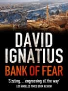 Bank of Fear ebook by David Ignatius