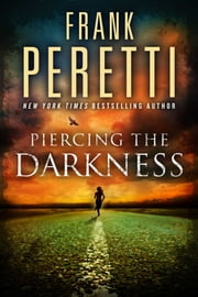 Piercing the Darkness - A Novel ebook by Frank Peretti