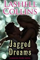 Jagged Dreams ebook by Lashell Collins