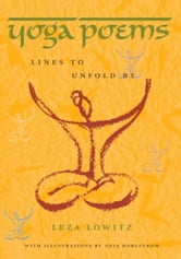 Yoga Poems - Lines to Unfold By ebook by Leza Lowitz,Anja Borgstrom