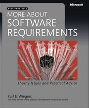 More About Software Requirements - Thorny Issues and Practical Advice ebook by Karl Wiegers