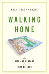 Walking Home - The Life and Lessons of a City Builder ebook by Ken Greenberg