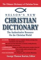 Nelsons New Christian Dictionary - The Authoritative Resource on the Christian World ebook by George Thomas Kurian