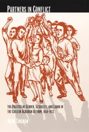 Partners in Conflict - The Politics of Gender, Sexuality, and Labor in the Chilean Agrarian Reform, 1950–1973 ebook by Heidi Tinsman,Caren Kaplan,Robyn Wiegman