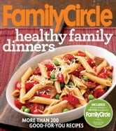 Family Circle Healthy Family Dinners ebook by Family Circle Editors