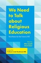 We Need to Talk about Religious Education - Manifestos for the Future of RE ebook by Andrew Lewis, Neil McKain, Peter Schreiner,...