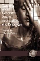Teaching about Genocide ebook by Samuel Totten